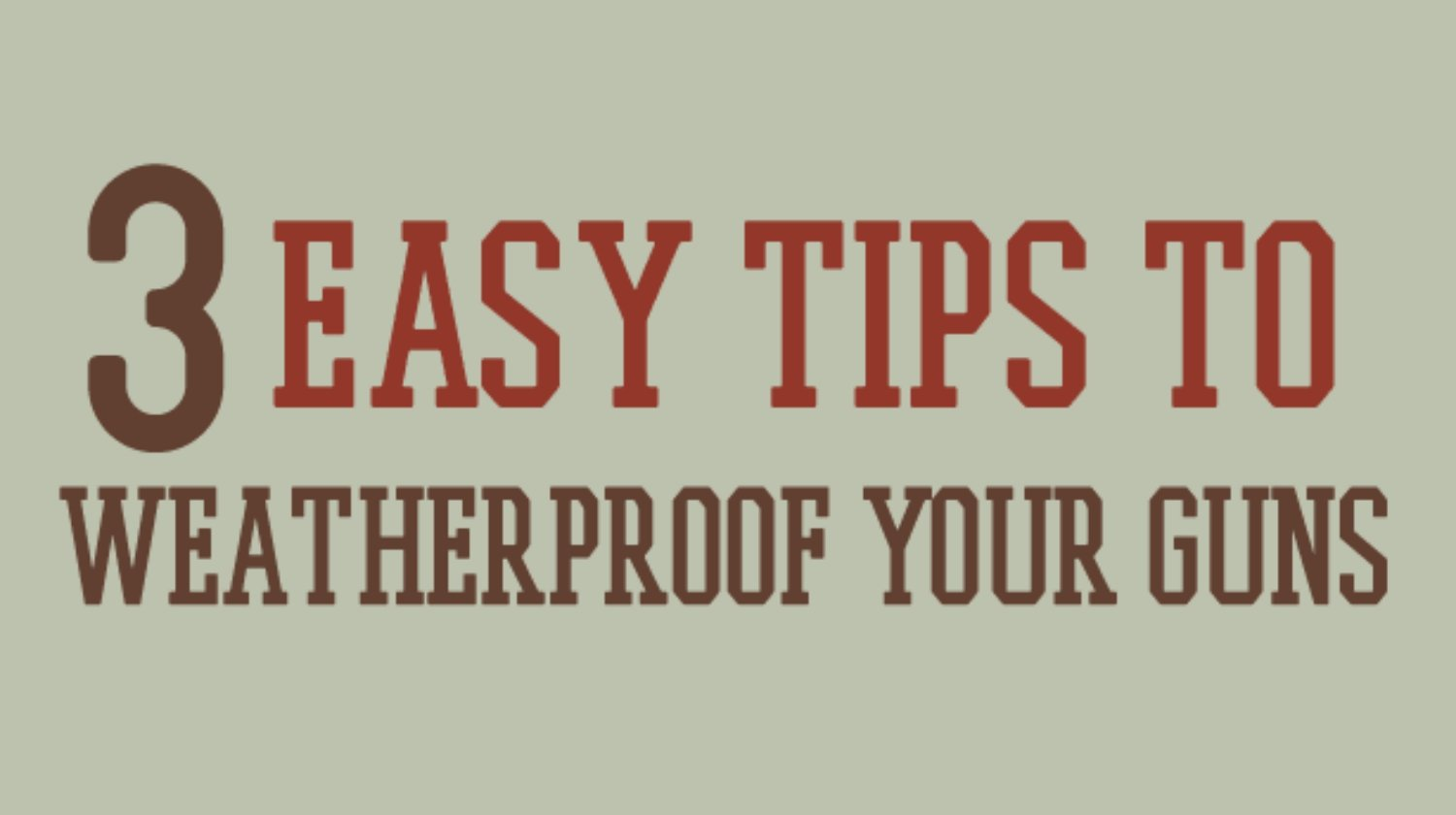 3 easy tips | Easy Tips To Weatherproof Your Guns | weatherproof your guns | wet rifle | Featured
